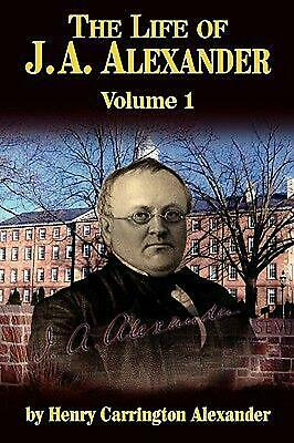 NEW The Life of J a Alexander - Vol. 1 by Henry C. Alexander Paperback Book (Eng