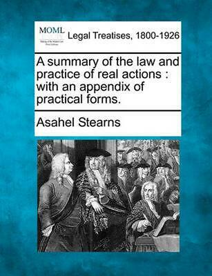 A Summary of the Law and Practice of Real Actions : With An Appendix of Practica