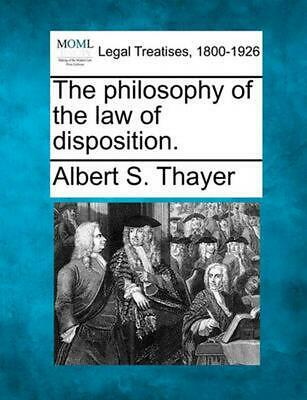 The Philosophy of the Law of Disposition. by Albert S. Thayer (English) Paperbac