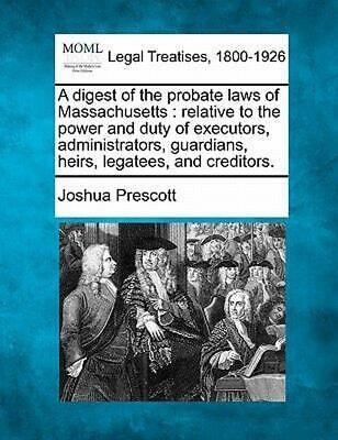 A Digest of the Probate Laws of Massachu: Relative to the Power and Duty of Exec