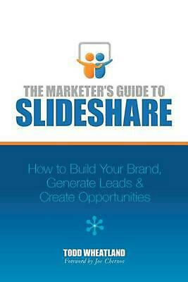 The Marketer's Guide to SlideShare: How to Build Your Brand, Generate Leads & Cr