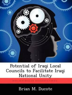 Potential of Iraqi Local Councils to Facilitate Iraqi National Unity by Brian M.