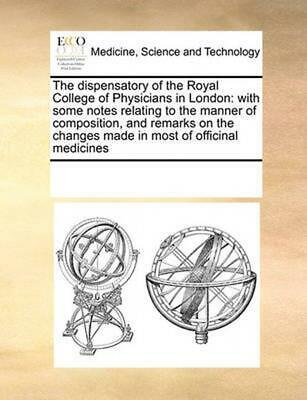 Dispensatory of the Royal College of Physicians in London: With Some Notes Relat