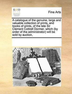 Catalogue of the Genuine, Large and Valuable Collection of Prints, and Books of