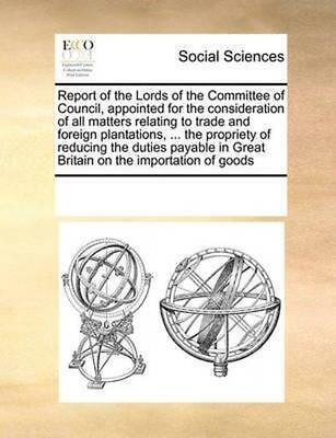 Report of the Lords of the Committee of Council, Appointed for the Consideration