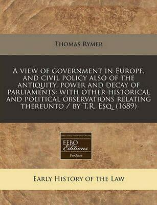 A View of Government in Europe, and Civil Policy Also of the Antiquity, Power an