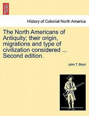 North Americans of Antiquity; Their Origin, Migrations and Type of Civilization