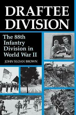 Draftee Division: The 88th Infantry Division in World War II by John Sloan Brown
