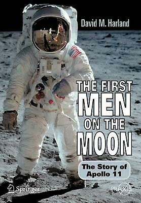 The First Men on the Moon: The Story of Apollo 11 by David M. Harland (English)