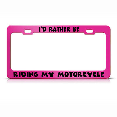 I/'D Rather Be Riding My Motorcycle Chrome Metal License Plate Frame Tag Holder