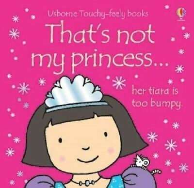 That's Not My Princess... by Fiona Watt (Touchy-feely Board Book) New