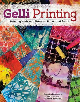 Gelli Printing: Printing Without a Press on Paper and Fabric by Suzanne McNeill