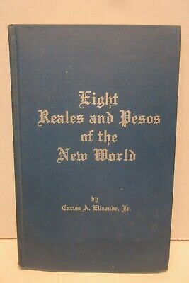 Eight Reales And Pesos Of The New World By Carlos A. Elizondo First Edition 1968