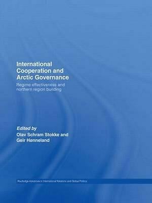 International Cooperation and Arctic Governance: Regime Effectiveness and Northe