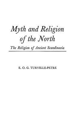 Myth and Religion of the North: The Religion of Ancient Scandinavia by Edward O.