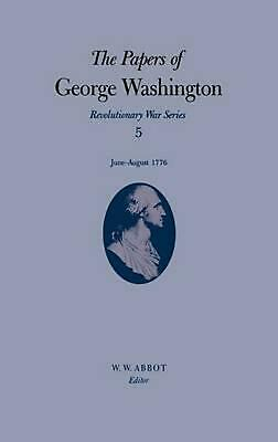 The Papers of George Washington v.5; Revolutionary War Series;June-August 1776 b