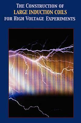 Construction of Large Induction Coils for High Voltage Experiments by A.T. Hare