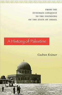 A History of Palestine: From the Ottoman Conquest to the Founding of the State o