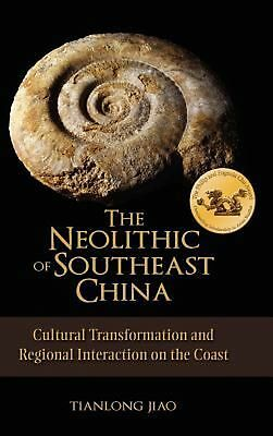 The Neolithic of Southeast China: Cultural Transformation and Regional Interacti