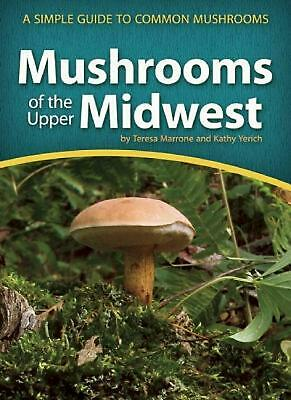 Mushrooms of the Upper Midwest: A Simple Guide to Common Mushrooms by Teresa Mar