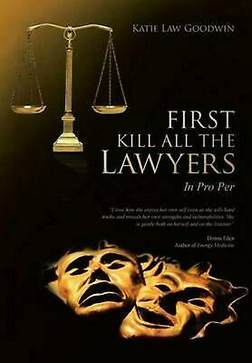 First Kill All the Lawyers: In Pro Per by Katie Law Goodwin (English) Hardcover