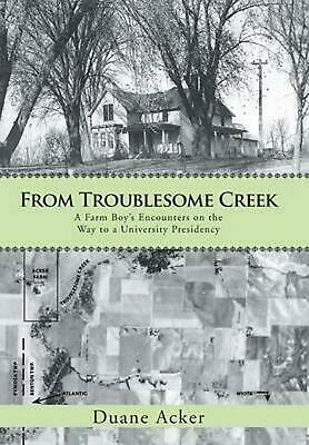 From Troublesome Creek: A Farm Boy's Encounters on the Way to a University Presi
