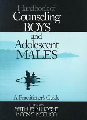 Handbook of Counseling Boys and Adolescent Males: A Practitioner's Guide by Mark