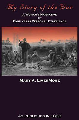 My Story of the War: A Woman's Narrative of Four Years Personal Experience by Ma