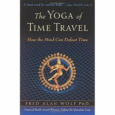 Yoga of Time Travel: How the Mind Can Defeat Time - Wolf, Fred Alan NEW Paperbac
