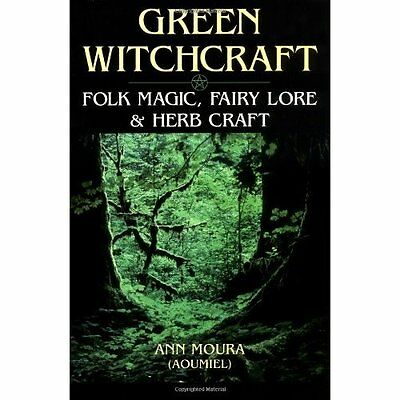 Green Witchcraft: Folk Magic, Fairy Lore and Herb Craft - Paperback NEW Moura, A