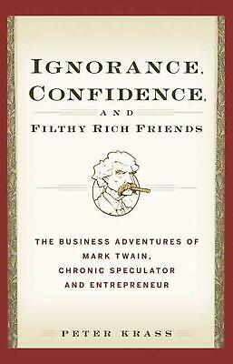 Ignorance, Confidence, and Filthy Rich Friends: The Business Adventures of Mark