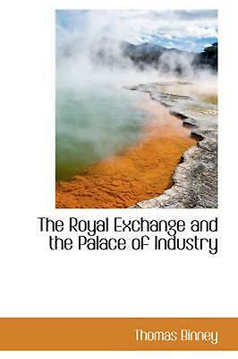 The Royal Exchange and the Palace of Industry by Thomas Binney (English) Hardcov