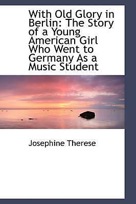 With Old Glory in Berlin: The Story of a Young American Girl Who Went to Germany