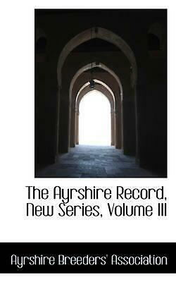 The Ayrshire Record, New Series, Volume III by Ayrshire Breeders' Association (E