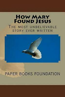 How Mary Found Jesus: The Most Unbelievable Little Story in the World. by Paper