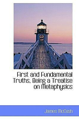 First and Fundamental Truths, Being a Treatise on Metaphysic by James McCosh (En