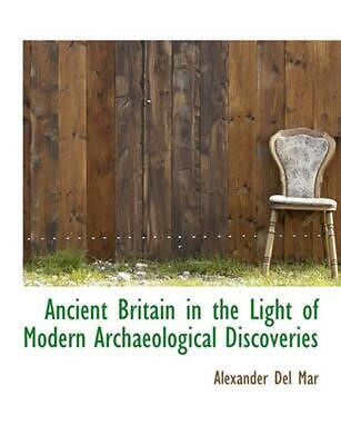 Ancient Britain in the Light of Modern Archaeological Discoveries by Alexander D