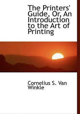 Printers' Guide, Or, An Introduction to the Art of Printing by Cornelius S. Van