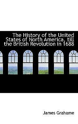 History of the United States of North America, Till the British Revolution in 16