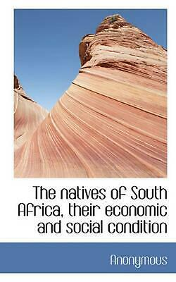 Natives of South Africa, Their Economic and Social Condition by Anonymous (Engli