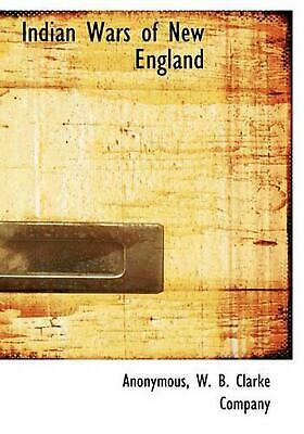 Indian Wars of New England by Anonymous (English) Hardcover Book Free Shipping!