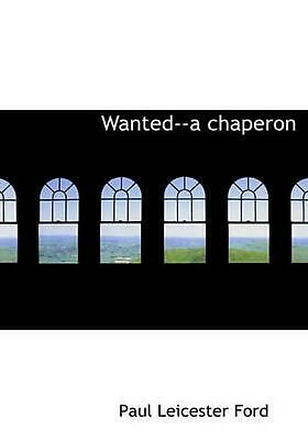 Wanted--a Chaperon by Paul Leicester Ford (English) Hardcover Book