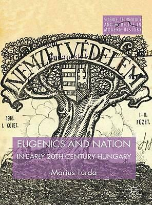 Eugenics and Nation in Early 20th Century Hungary by Marius Turda (English) Hard