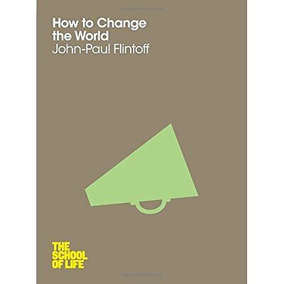How to Change the World: The School of Life - Paperback NEW John-Paul Flint 2012