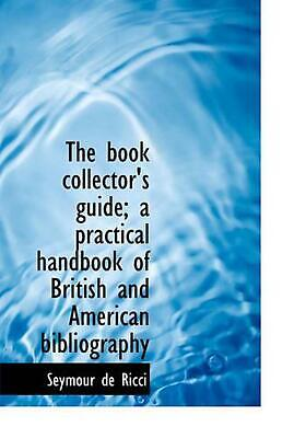 Book Collector's Guide; a Practical Handbook of British and American Bibliograph
