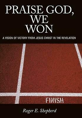 Praise God, We Won: A Vision of Victory from Jesus Christ in the Revelation by R