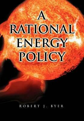 A Rational Energy Policy by Robert J. Byer (English) Hardcover Book Free Shippin