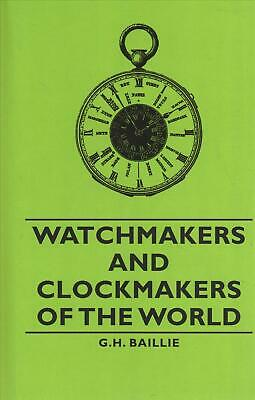 Watchmakers and Clockmakers of the World by G.H. Baillie (English) Hardcover Boo