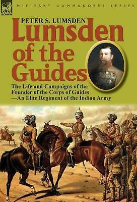 Lumsden of the Guides: The Life and Campaigns of the Founder of the Corps of Gui