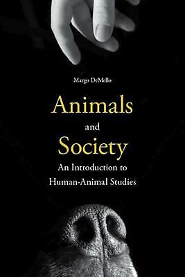 Animals and Society: An Introduction to Human-Animal Studies by Margo DeMello (E